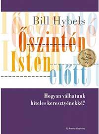 Bill Hybels – Őszintén Isten előtt – hogyan válhatunk hiteles keresztyénekké?